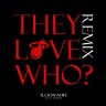They-Love-Who-Remix